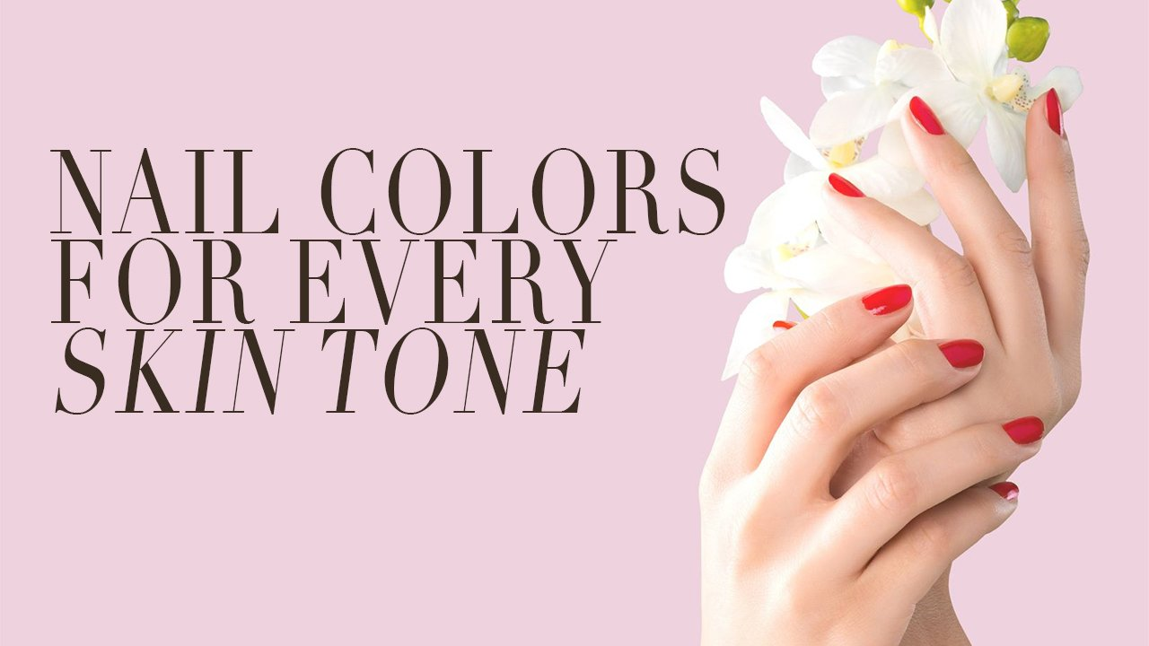 Nail Color For Every Skin Tone Calyxta