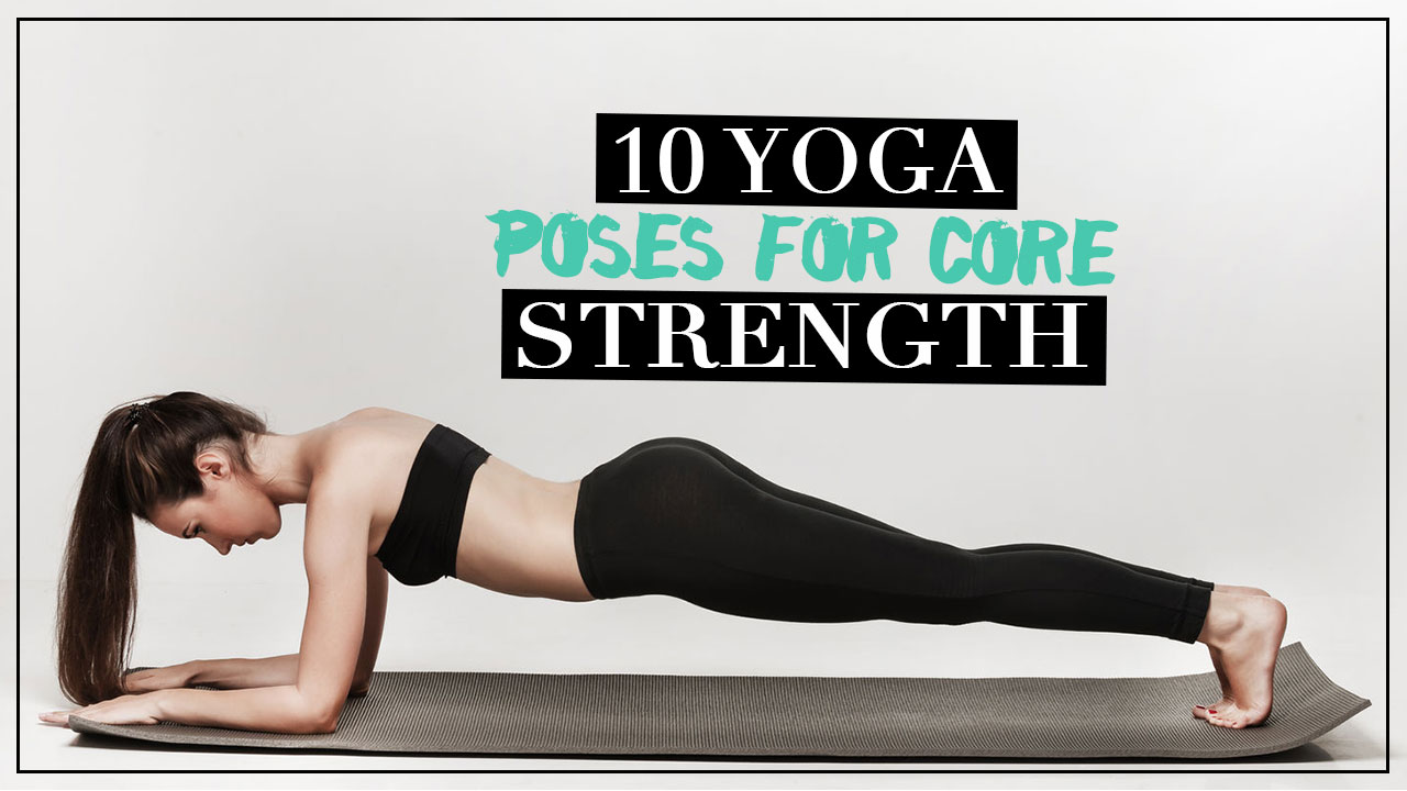 10 Yoga Poses for Core Strength - Calyxta | By Yasha Barretto