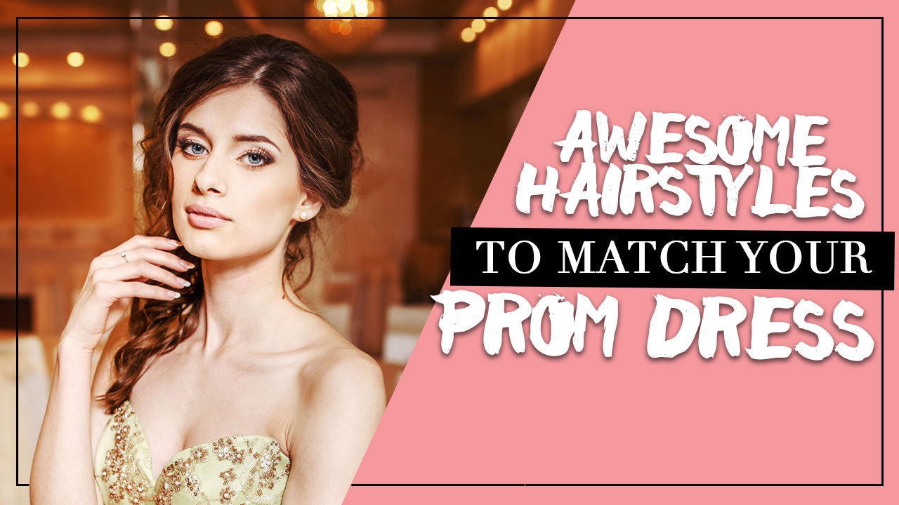 Awesome hairstyles to match your prom dress