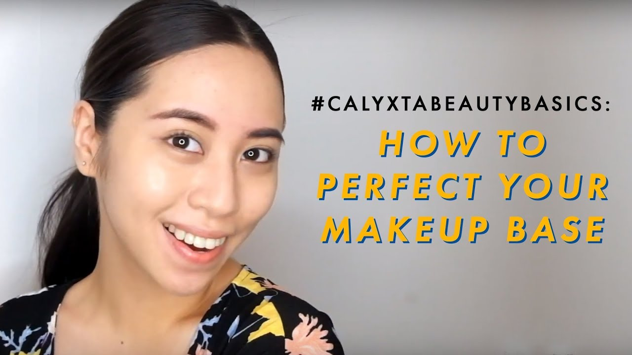 #CalyxtaBeautyBasics: How to Perfect Your Makeup Base ...